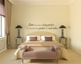 Love isn't about being perfect....it's about being perfect for each other Vinyl Wall Decal - Love Vinyl Wall Decal - Love Wall Decal