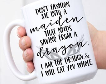 I am not a Maiden - I am the Dragon & I will eat you whole. - Mug for Besties, Girlfriends, Friends, Birthday Gift, Inspirational, Motivate