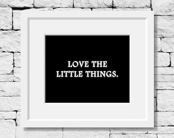 Love The Little Things, Love Print, Love Quote, Grateful Print, Thankful Print, Thankful Quote, Grateful Quote