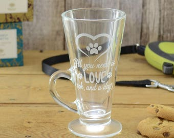All You Need Is Love Oh And A Dog Personalised Engraved Latte Coffee Hot Chocolate Glass Mug