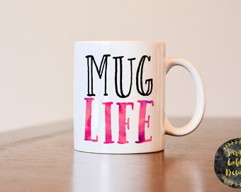 Mug Life Mug, Gift for coffee lover, gift for best friend, gift for coworker, mug life mug, thug life mug, coffee life mug, watercolor mug