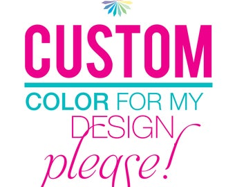 Custom Color For My Design, Please!