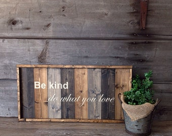 Be kind, do what you love, wood sign, custom made,  Family sign, welcome sign for the home, Farmhouse sign 29x15, w/fra