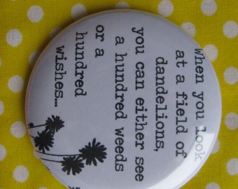 When you look at a field of dandelions...- 2.25 inch pinback button badge or magnet