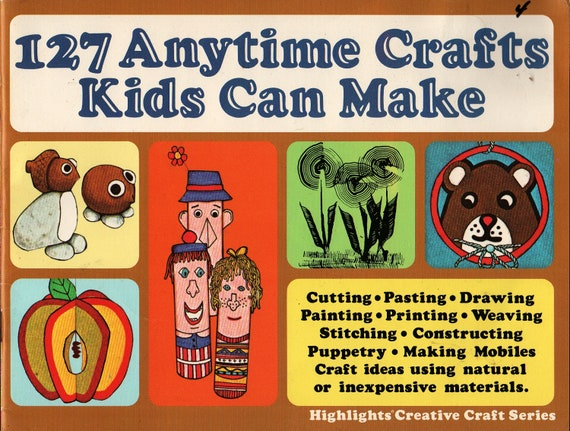 127 Anytime Crafts Kids Can Make Highlights Creative Crafts Series + 1981 + Vintage Kids Book