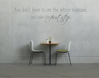 You don't have to see the whole staircase, just take the first step, inspirational quote, Wall Art Vinyl Decal Sticker