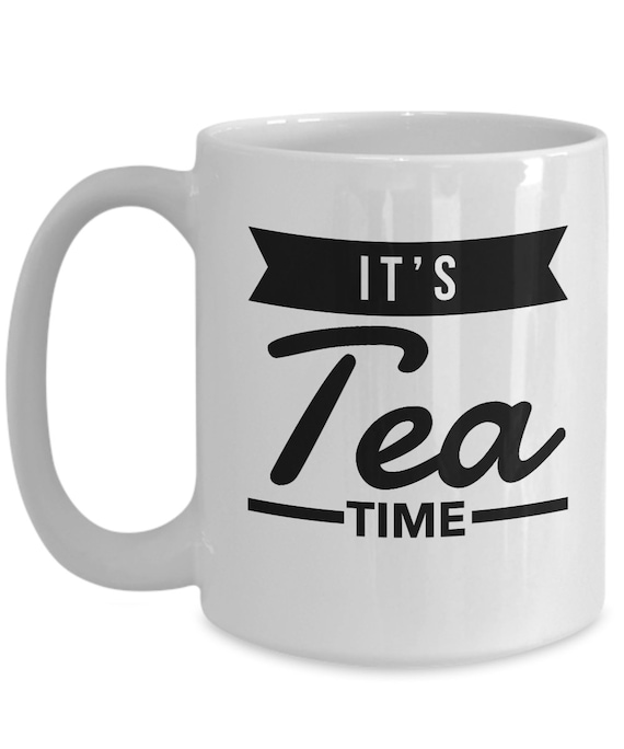 It's tea time mug perfect gift cup for tea drinkers