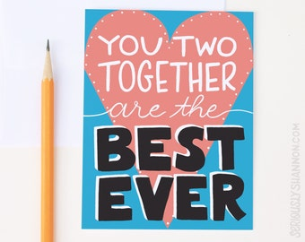 "Friend Engagement, Unique Engagement, Wedding Cards, Wedding Day Cards, ""You two together are the best ever"" A2 greeting card"