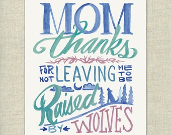 Printable Funny Mother's Day Card - Instant PDF Download - Thanks For Not Leaving Me To Be Raised By Wolves