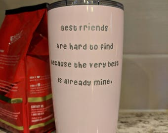 Best friends are hard to find because the very best one is already mine. This is for your Bestie!