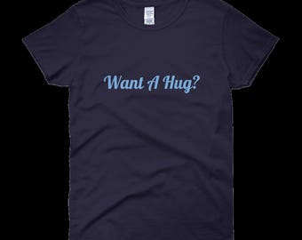 want a hug ladies Tshirt