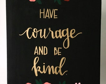 "Canvas Quote 9x12 -""have courage and be kind"" - canvas quote, canvas art, canvas lettering, have courage, be kind, red flowers -"