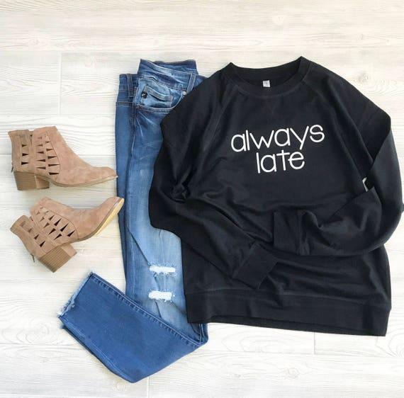 Always Late Sweatshirt • Mom Life • Mom Shirt • Gift • Funny shirt kUBk9MG
