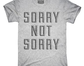 Sorry Not Sorry T-Shirt, Hoodie, Tank Top, Gifts