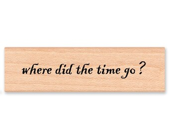 WHERE did the TIME GO? - wood mounted rubber stamp (mcrs 06-03)