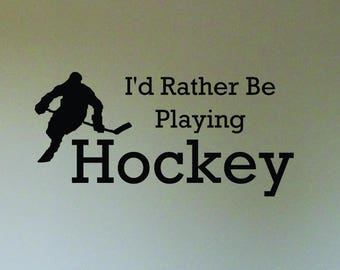 I'd rather be playing Hockey... Quote Wall Decor Vinyl Decal
