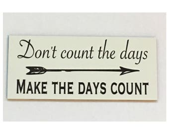 Don't Count The Days Make The Days Count Sign Wall Plaque or Hanging Quote Inspirational Home Wall Art