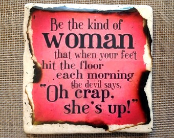 Be the Kind of woman... coaster