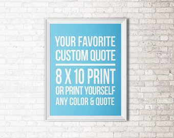 Custom Quote Design Print - Any color, Any quote. Simple, Modern and stylish font - FREE SHIPPING!