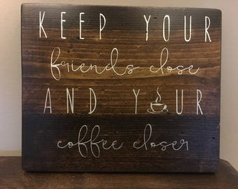 Keep your Coffee Closer Sign
