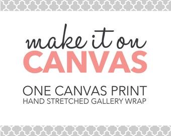 Canvas Print - One Canvas Print - Make it on Canvas - Gallery Wrap - Canvas Wall Art - Canvas Print - Custom Made Canvas Art - Home Decor