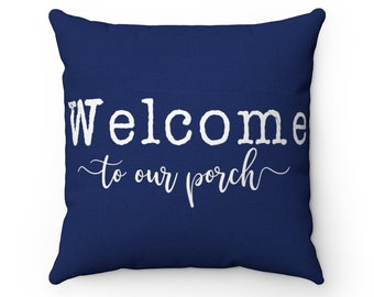 Welcome to our porch, welcome pillow, welcome home pillow, decorative pillows, throw pillows