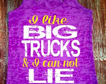 I Like Big Trucks and I Can Not Lie. Southern Tank. Trucks and Cowboys. Country Music Tank. Country Tank Top. Trucks are For Girls. Diesels