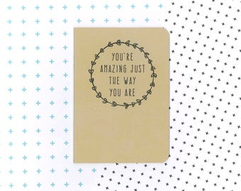 You're amazing just the way you are notebook