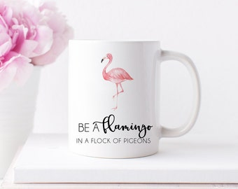 Be a Flamingo Mug, Girl Boss Mug, Inspirational Mug