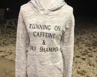 Running on caffeine and dry shampoo-hoodie