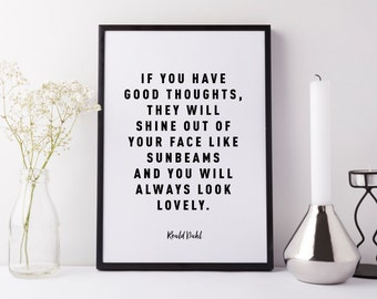 If you have good thoughts they will shine out of your face like sunbeams. Roald Dahl Quote. Black and white typographic print