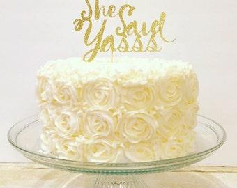 She Said Yasss Cake Topper