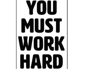You Must Work Hard Vinyl Sticker Text