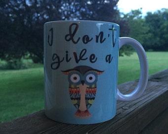 I don't give a HOOT! Owl coffee mug - Funny coffee cup - Owl Lovers - 11oz Sublimation printed coffee mug