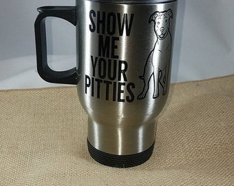 Show Me Your Pitties 14 oz Stainless Steel Travel Mug