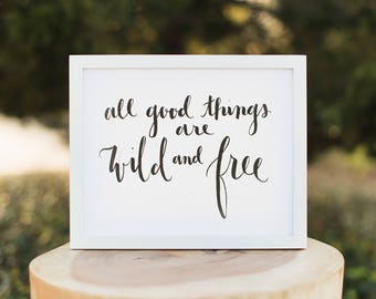 Art Print - All Good Things Are Wild And Free // Hand Lettering // Calligraphy Inspiration
