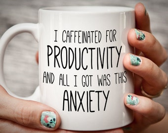 Funny Coffee Mug - Anxiety Stress gift mug for work/entrepreneur - Productivity mug I caffeinated for productivity and all I got was Anxiety