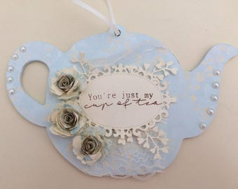 Hand crafted 'You're just my cup of tea' mdf floral teapot
