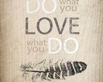 love what you do- Beautifully textured cotton canvas art print. Order as an 8x10 11x14 or 16x20 size.