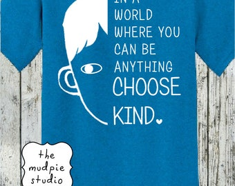 In A World Where You Can Be Anything Choose Kind - Wonder T-shirt Tshirt