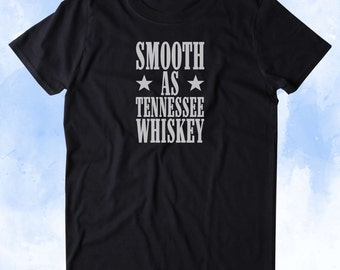 Smooth As Tennessee Whiskey Shirt Alcohol Drinking Partying Country Southern Tumblr T-shirt