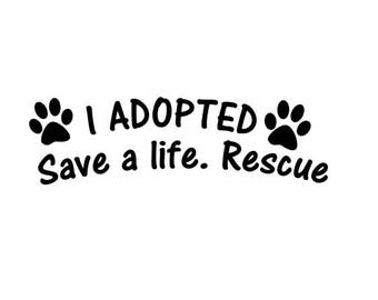 I Adopted. Save A Life. Rescue. Dog Car Decal / Sticker
