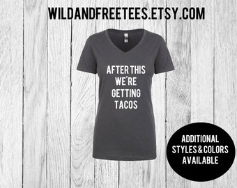 After this we're getting tacos tank top/ Racerback tank top/T-shirts with sayings/Flowy tank top/ ladies tshirt/ taco shirt
