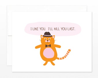 Funny Cat Friend, Anniversary Greeting Card - I Like You. I'll Kill You Last - Cat Lover's Card, Card for Husband, Card for Boyfriend