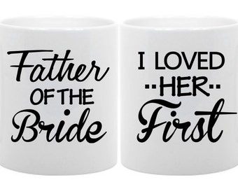 Coffee Mug Set Father of the Bride, I loved her First Wedding Gift 11oz
