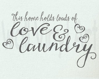 This home holds loads of love & laundry Vinyl Decal- Wall Art, laundry room, mud room
