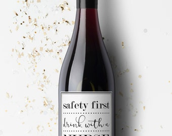 Safety First Drink with a Nurse Wine Label. Nurse Gift. Graduation Gift. Registered Nurse. Nursing School Gift. RN. LPN.