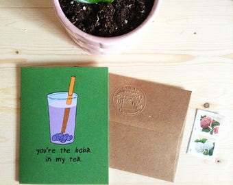 """Greeting Card:  """"you're the boba in my tea"""" - boba bubble tea recycled paper soy inks"""