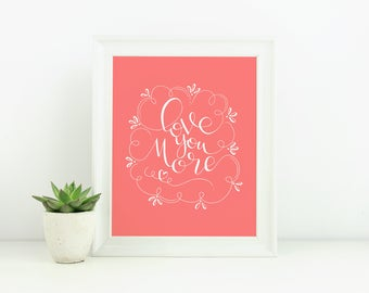 Love You More | Hand lettered and Illustrated Wall Art Print