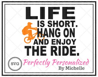 Life is Short Hang on and Enjoy the Ride, BMX